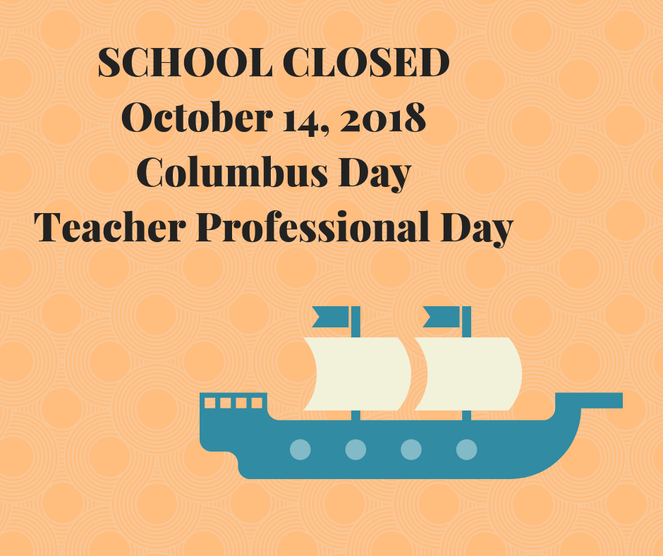 SCHOOL CLOSEDOctober 8, 2018Columbus DayTeacher Professional Day (1).png