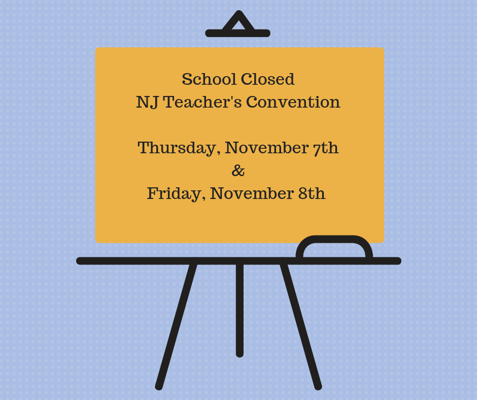 School ClosedNJ Teacher's ConventionThursday, November 8th&Friday, November 9th (1).png