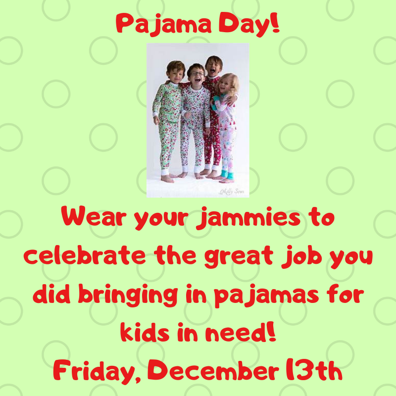 Pajama Day! Wear your jammies to celebrate the great job you did bringing in pajamas for kids in need!.png
