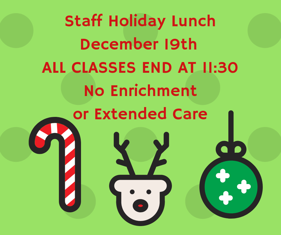 Staff Holiday LunchALL CLASSES END AT 11_30No Enrichment or Extended Care (3).png