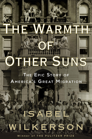 The Warmth of Other Suns: The Epic Story of America's Great Migration   (2010)  By Isabel Wilkerson