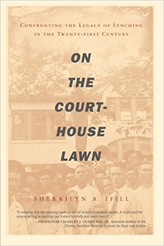 On the Courthouse Lawn: Confronting the Legacy of Lynching in the Twenty-first Century   (2007)  By Sherrilyn Ifill