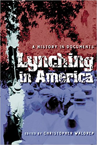 Lynching in America: A History in Documents   (2006)  Edited by Christopher Waldrep