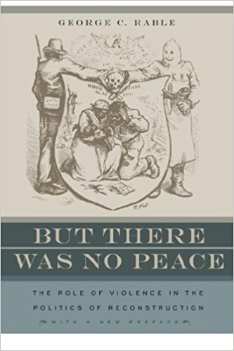 But There Was No Peace: The Role of Violence in the Politics of Reconstruction   (2007)  By George Rable