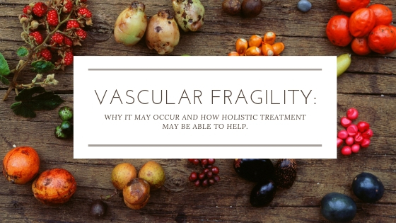 VASCULAR FRAGILITY_ WHY IT MAY OCCUR AND HOW HOLISTIC TREATMENT MAY BE ABLE TO HELP..jpg