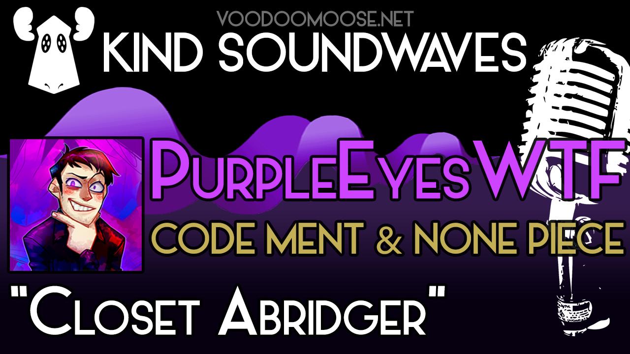 """Closet Abridger"" (PurpleEyesWTF) - Kind Soundwaves"