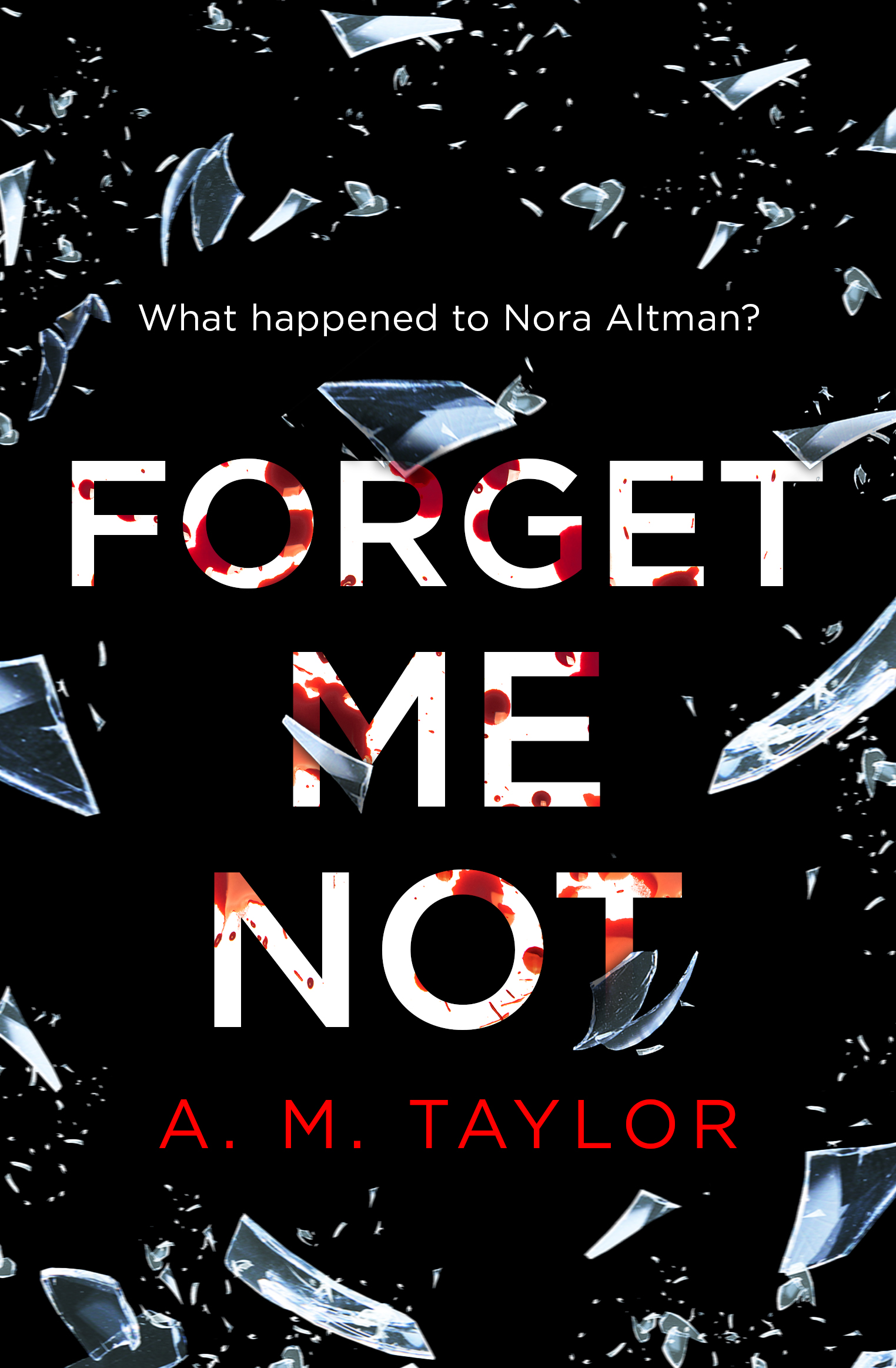 Forget Me Not - An exciting debut psychological thriller perfect for fans of Clare Mackintosh, Liane Moriarty and Lisa Jewell.WHAT HAPPENED TO NORA ALTMAN?When Maddie met Nora, their friendship felt as easy as breathing. And when Nora disappeared, all the air went with her. Without her best friend, Maddie's life became impossible.Ten years later, Nora is still missing and Maddie is still searching. People have been questioned. People have even been accused. But no one has managed to find Nora.Then, in the same spot where Nora went missing, the murdered body of Nora's little sister is found. Convinced this is no coincidence, Maddie resolves to uncover the killer and find Nora – dead or alive.But will she be able to cope, when we learn what really happened to Nora…?Out now