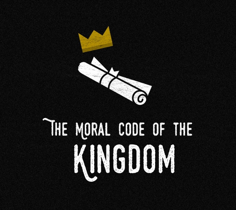 THE KINGDOM SERIES - Understanding the moral code of the Kingdom.