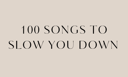 100 SONGS TO SLOW YOU DOWN.png