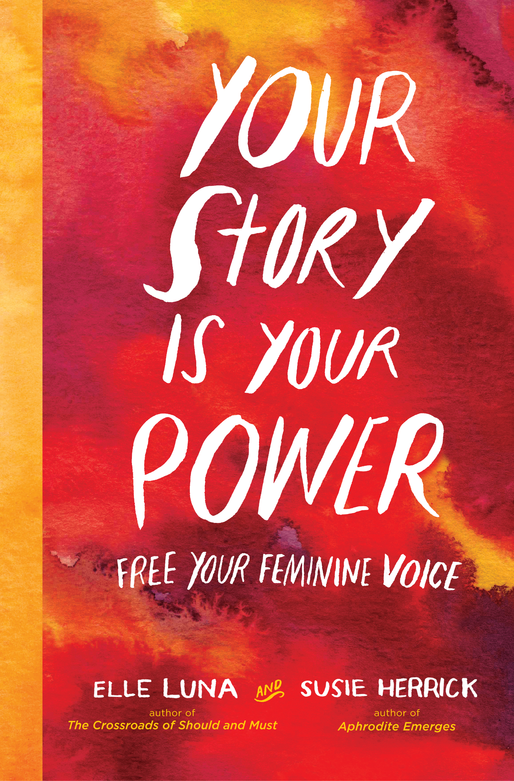 Your Story is Your Power - Susie Herrick and Elle Luna team up to create a book that leads women to identify and understand the forces that shaped them, and then to determine how their own future, and that of the female community, will unfold.