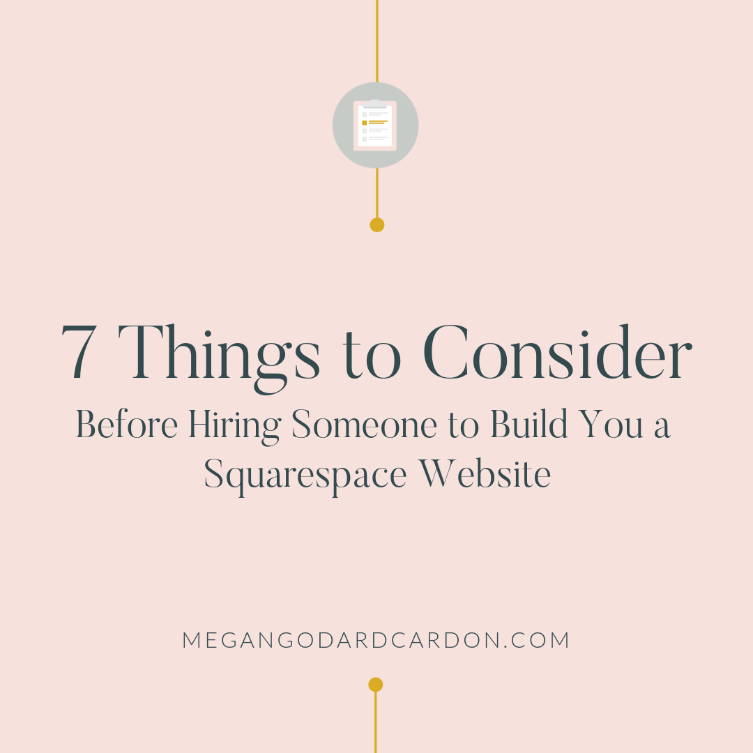 7-things-to-consider-before-hiring-a-squarespace-designer-megangodardcardon.com.png