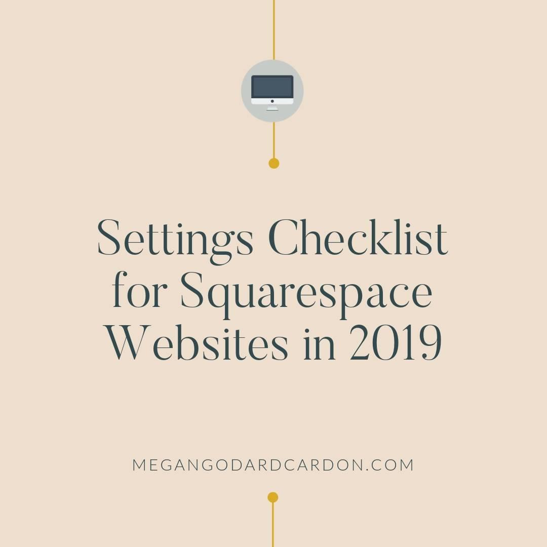 Settings-Checklist-for-Squarespace-Websites-in-2019-by-megangodardcardon.com.jpg