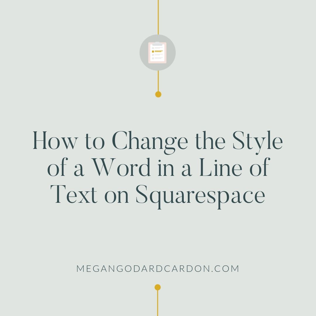 how-to-change-style-of-a-word-in-a-line-of-text-on-squarespace.jpg | Megangodardcardon.com