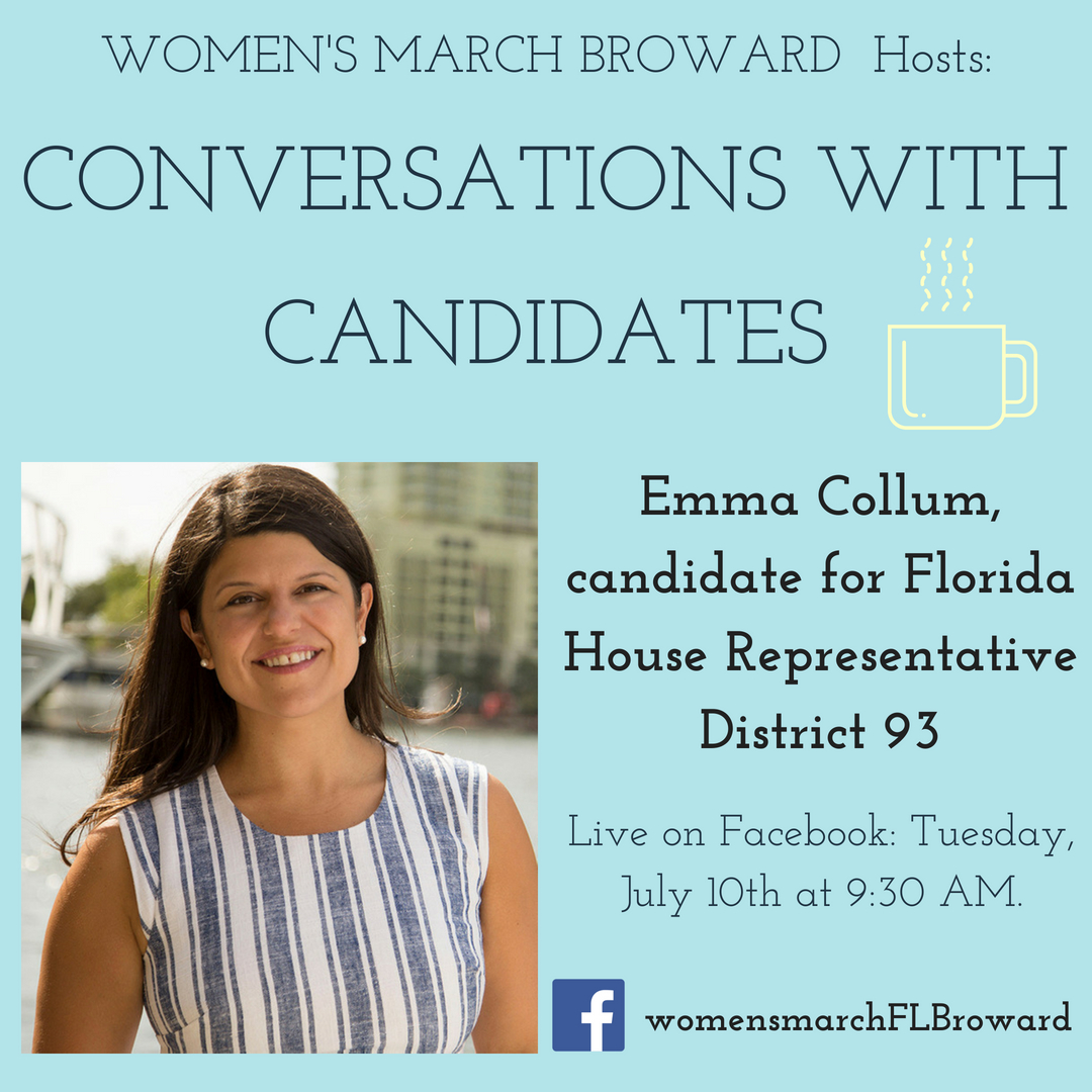 7-10-18: Conversations with Candidates: Episode One - Episode One of our Conversations with Candidates will be with Emma Collum for State House. We can't wait to hear from Emma about her race for State House Rep and her platform to help the people in District 93. See you Tuesday at 9:30 AM as we go LIVE on Facebook. ✊🌴❤️#conversationswithcandidates #womensmarchbroward#womensmarchflorida #emmacollum #browardcounty #broward #district93#floridahouse #2018midterms #2018 #powertothepolls #florida