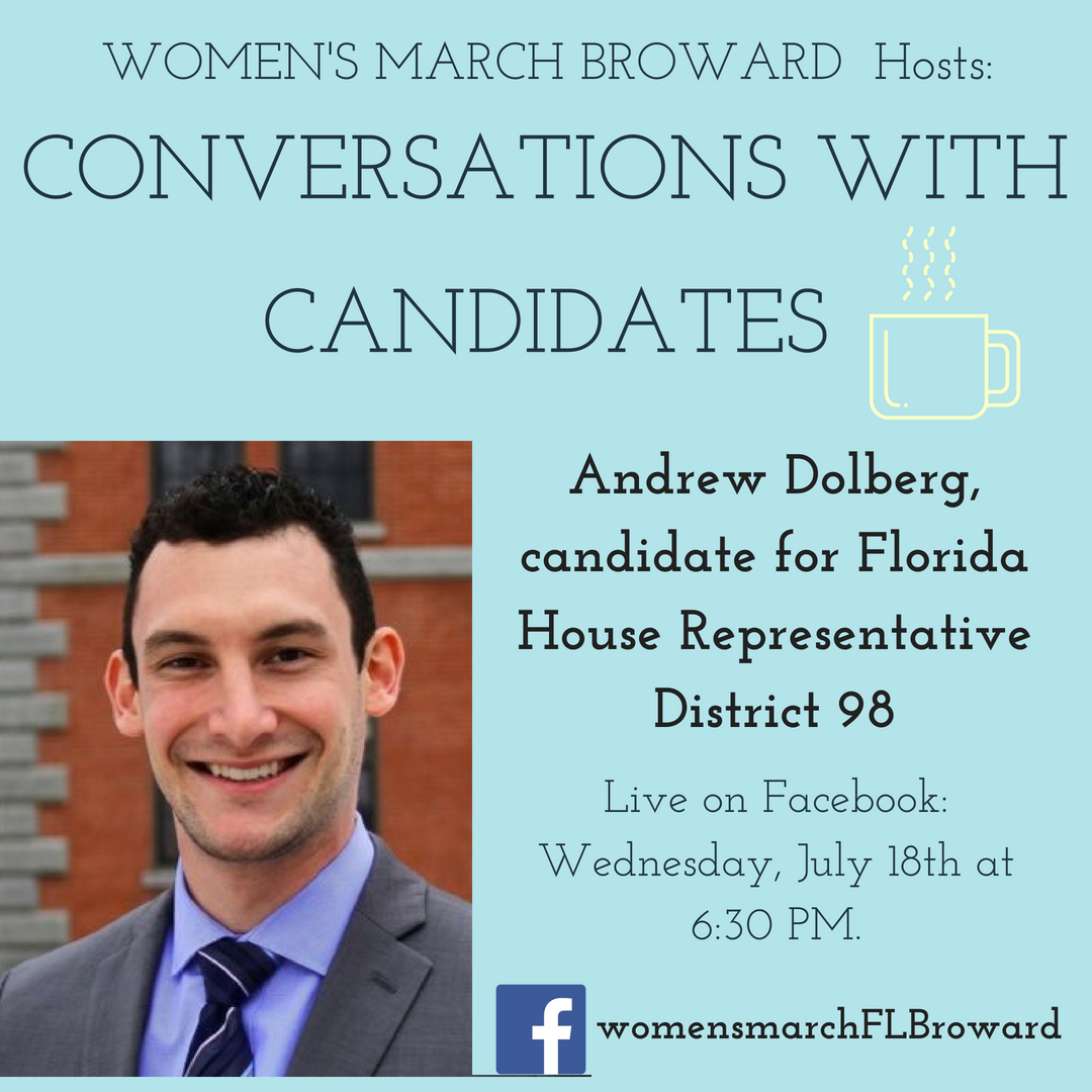 7-18-18: Conversations with Candidates: Episode Three - Episode Three of our Conversations with Candidates will be with Andrew Dolberg for Florida House District 98. We can't wait to hear from Andrew about his race for State House and his platform to help the people in District 98. See you Wednesday at 6:30 PM as we go LIVE on Facebook. ✊🌴❤️#conversationswithcandidates #womensmarchbroward #womensmarchflorida #andrewdolberg #browardcounty #broward #district98 #floridahouse #2018midterms #2018 #powertothepolls #florida
