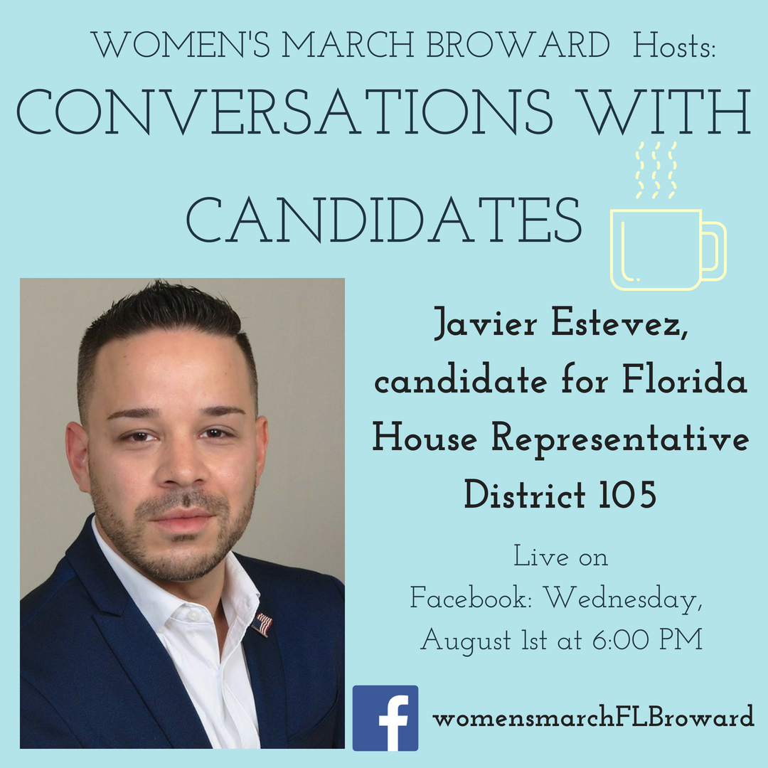8-1-18: Conversations with Candidates - Join us for our Conversations with Candidates with Javier Estevez for Florida House District 105. We can't wait to hear from Javier about his race for State House and his platform to help the people in District 105. See you Wednesday at 6:00 PM as we go LIVE on Facebook. ✊🌴❤️#conversationswithcandidates #womensmarchbroward #womensmarchflorida #JavierEstevez #browardcounty #broward #district105 #floridahouse #2018midterms #2018 #powertothepolls #florida