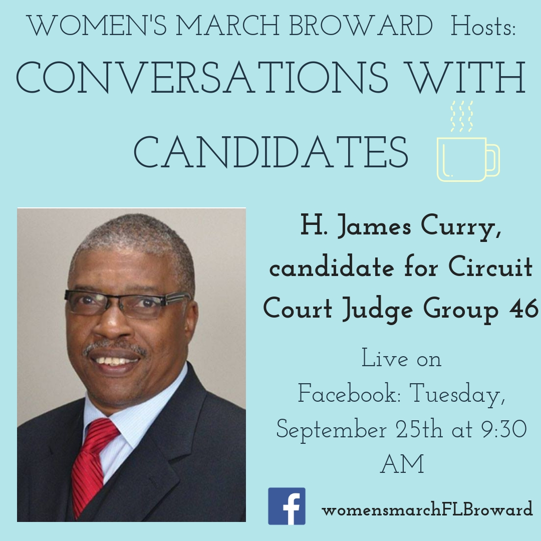9-25-18: Conversations with Candidates - Tune in to Conversations with Candidates on Tuesday, September 25th at 9:30 AM when we go LIVE on Facebook with a conversation with H. James Curry for Circuit Court Judge, Group 46! We look forward to talking to H. James. ✊🌴❤️#conversationswithcandidates #womensmarchbroward#womensmarchflorida #hjamescurry #browardcounty #broward#circuitcourtjudge #GOTV #powertothepolls #florida #browardcountycourt