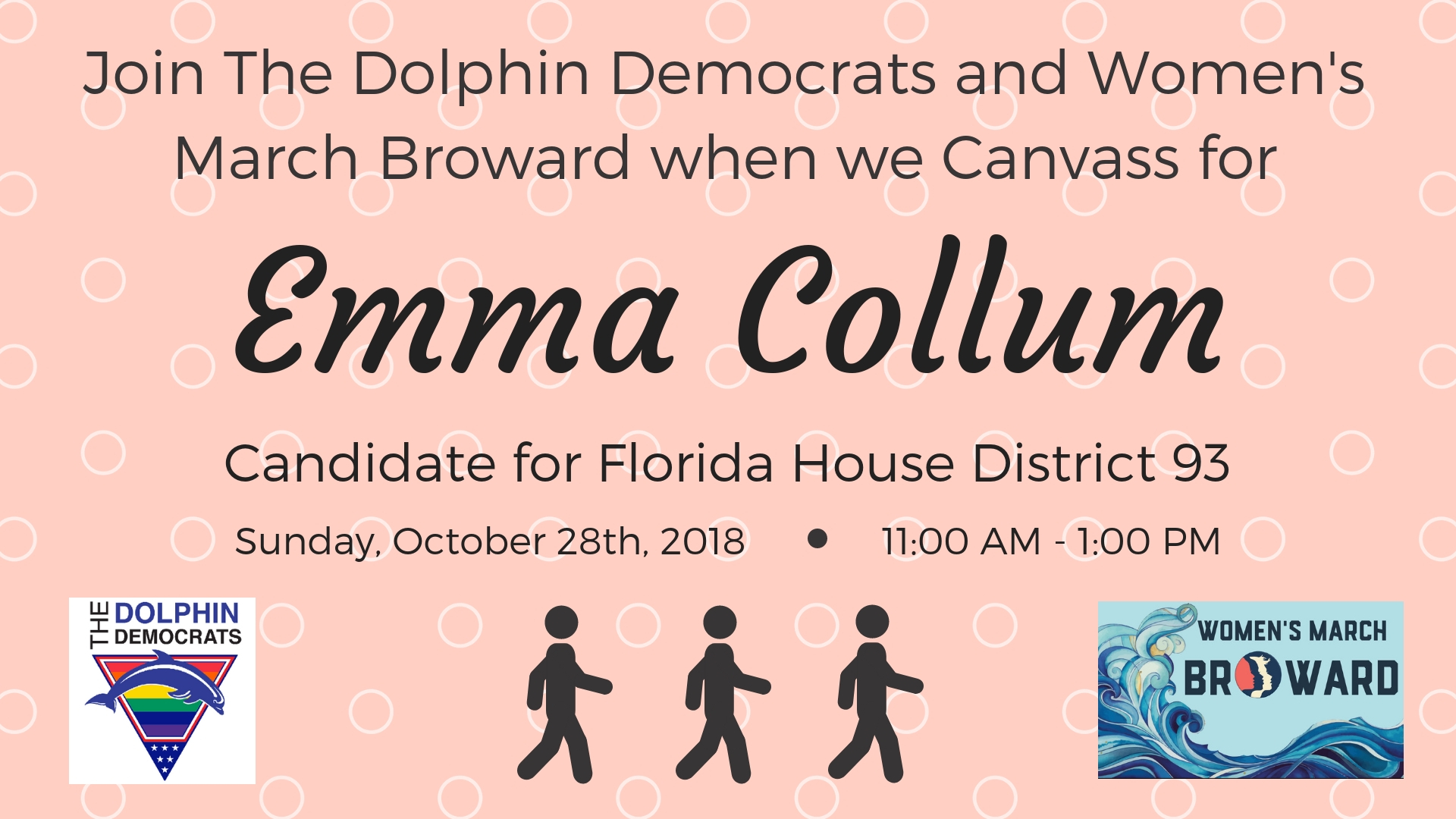 10-28-18: Canvassing for Emma Collum - Join The Dolphin Democrats and Women's March Broward as we Canvass for Florida House District 93 Candidate EMMA COLLUM. On October 28th, we will be knocking on doors and informing residents in District 93 about Emma's platform and encouraging them to Vote for her on November 6th!