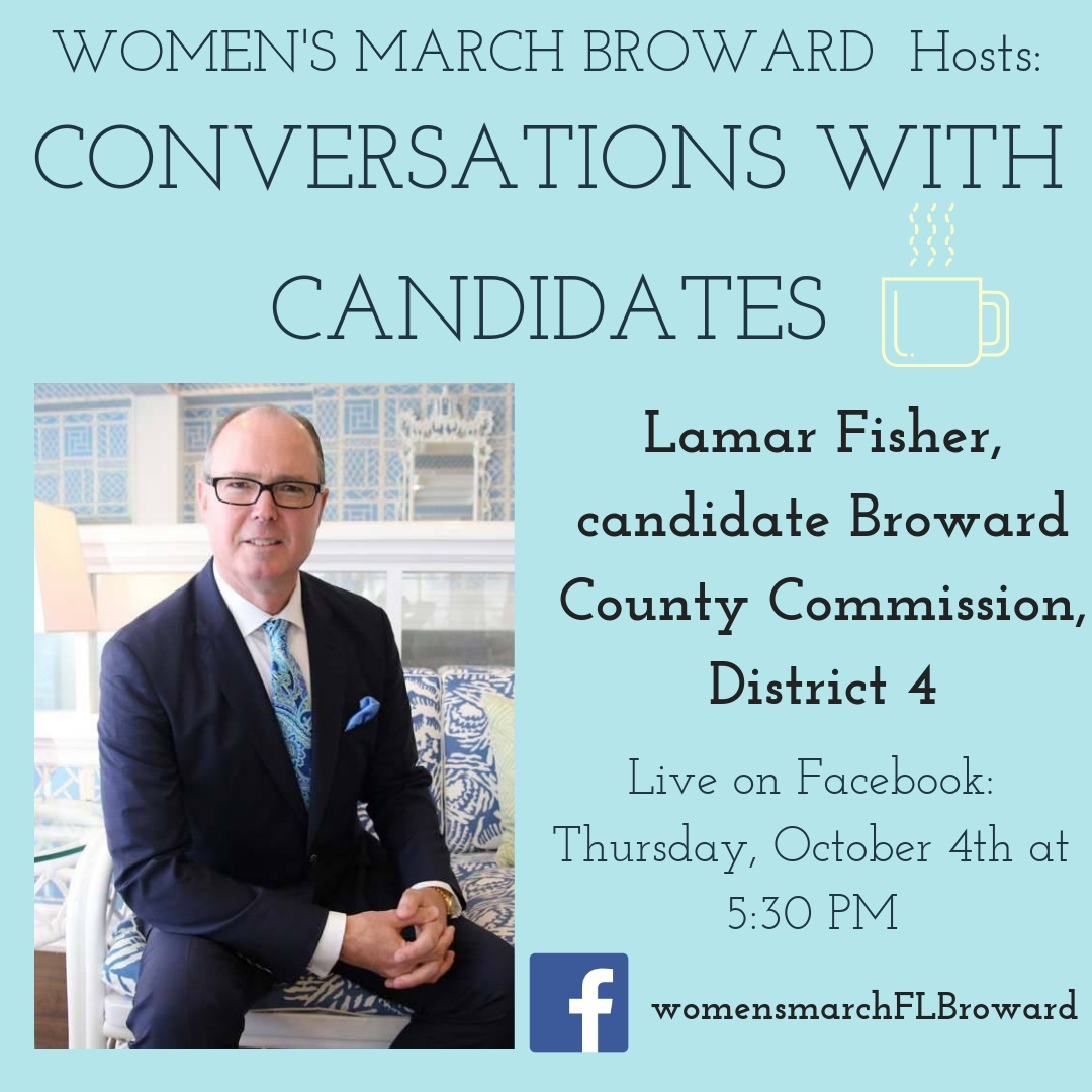 10-04-18: Conversations with Candidates - Tune in to Conversations with Candidates on Thursday, October 4th at 5:30 PM when we go LIVE on Facebook with a conversation with Lamar Fisher, candidate for Broward County Commission, District 4! We look forward to talking to Lamar! #conversationswithcandidates #womensmarchbroward #womensmarchflorida #lamarfisher #browardcounty #broward #browardcountycommission #GOTV #powertothepolls #florida #district4