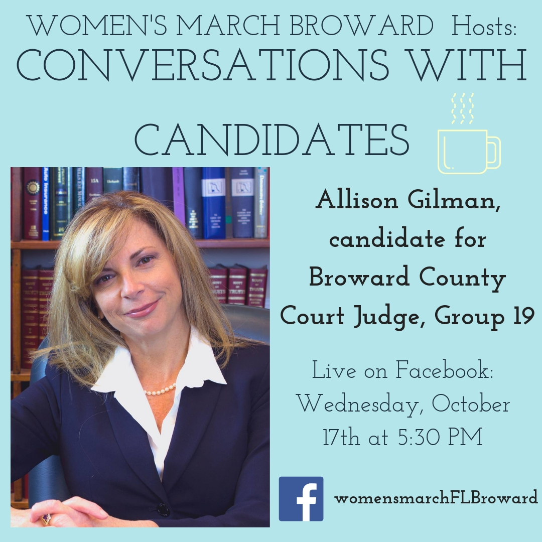 10-17-18: Conversations with Candidates - Tune in to Conversations with Candidates on Wednesday, October 17th at 5:30 PM when we go LIVE on Facebook with a conversation with Allison Gilman For Judge, candidate for Broward County Court Judge, Group 19! We look forward to talking to Allison! ✊🌴❤️ #conversationswithcandidates#womensmarchbroward #womensmarchflorida #allisongilman#browardcounty #broward #browardcountycourt #group19 #GOTV#powertothepolls #florida