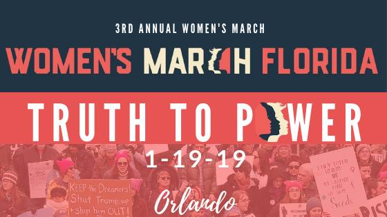 1-19-19: Truth to Power Florida March 2019 - Women's March Florida and our regional chapters are an independent 501c4 led by volunteer local Floridians. Learn more and get involved at www.womensmarchfl.org 3rd ANNUAL WOMEN'S MARCH; TRUTH TO POWERFIRST WE MARCHED, THEN WE ACTEDWomen's March Florida HostsA CELEBRATION OF WOMEN AND FEMMES!In January 2017 we made history when the women's movement took the world by storm with 576 solidarity marches across every state and every country. We shouted that we would NOT be silent anymore! We marched, we acted and now we are speaking truth to power!If you can't make it to DC, join us in Orlando, Florida on January 19, 2019 with our sister chapters from across the state, as we celebrate YOU, the women and femmes who won and who lead the grass roots efforts to make this all possible!!We have a day of activities planned to lift you up and propel you forward, as we harness the positive momentum of progress that we have achieved, to help us stay energized and continue to drive positive change on issues that matter to us.We are taking over Lake Eola Park as a day to celebrate!Activist Yoga and the Circle of Intention will take place on the northwest lawn.Sponsor and Issues information tables will be located on the southwest lawn.We will have performance art!Our guest speakers will inspire us to action on women's issues that need us most right now.Calling our sisters from across the state, to join us for yet another historic event to show the world that we have the power to make a difference when we speak our truth and amplify our voices in unison, to be heard around the world!First We Marched. Then we Acted and now we Speak Truth to Power. #womenswave