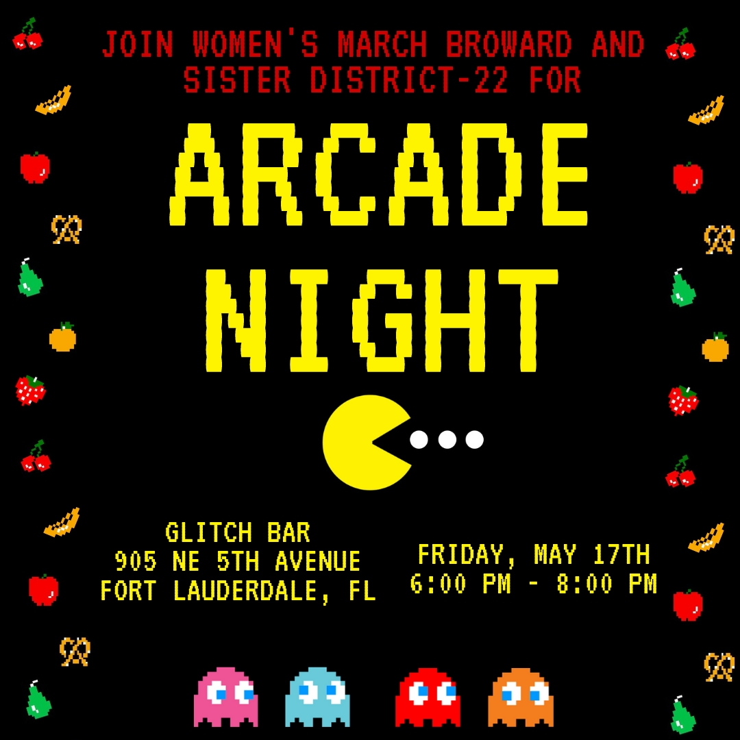 5-17-19: Arcade Night! Social Event - 🌟 Join Women's March Broward and Sister District-22 for our first joint social event at Glitch Bar in Fort Lauderdale! We will be playing video games, pinball, and, of course, skee ball! Glitch Bar serves great local craft beer and is conveniently located in downtown Fort Lauderdale. 🌟Come out and meet other members and hear a little about what we are planning in Broward County for 2020. We look forward to seeing you then! 👾