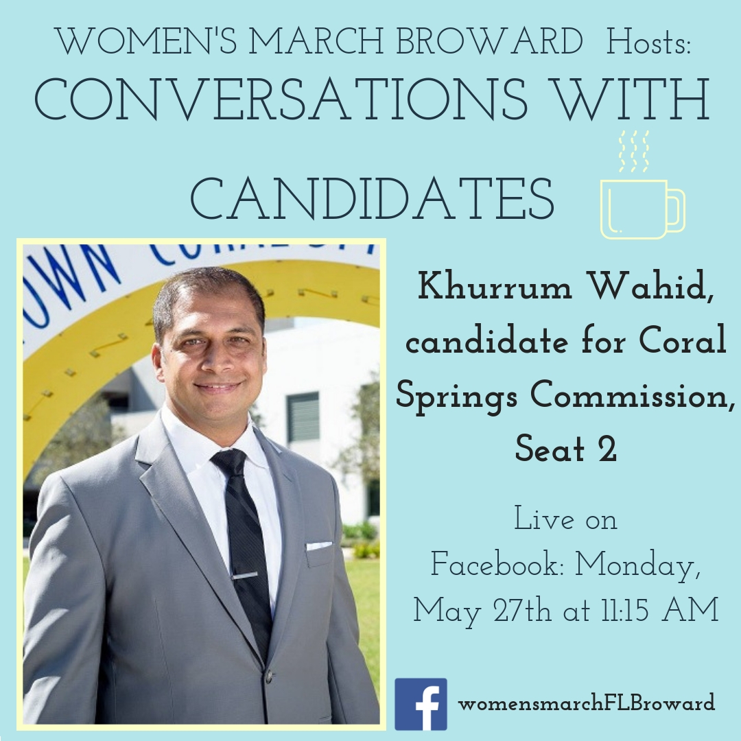 5-27-19: Conversations with Candidates - Join Women's March Broward for our live Conversations with Candidates! Our next conversation is with Khurrum Wahid, Candidate for Coral Springs City Commission, Seat 2. We look forward to talking to Khurrum about his platform on all the issues that affect the residents in Coral Springs. Tune in on Monday, May 27th at 11:15 AM. ✊🌴❤️#conversationswithcandidates #womensmarchbroward #womensmarchflorida #khurrumwahid #browardcounty #broward #GOTV #coralsprings #coralspringscommission