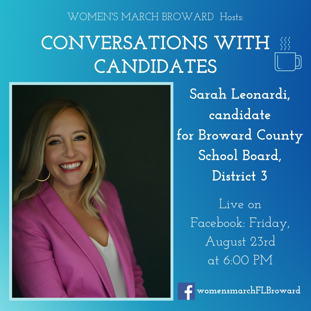 8-23-19: Conversations with Candidates - We're back! Women's March Broward is excited to continue our educational series, Conversation with Candidates. Our first candidate for the 2020 election cycle is Sarah Leonardi, candidate for Broward County School Board, District 3. Tune in to Facebook for our LIVE conversation with Sarah on August 23rd at 6:00 PM. We are looking forward to talking to Sarah about school security, teacher pay, and all the issues that are most important to her campaign. ✊🌴❤️#conversationswithcandidates #womensmarchbroward #womensmarchflorida #sarahleonardi #browardcounty #broward #district3 #browardcountyschoolboard #2020election #GOTV #powertothepolls #florida #oaklandpark #pompanobeach #fortlauderdale #wiltonmanors #hollywood