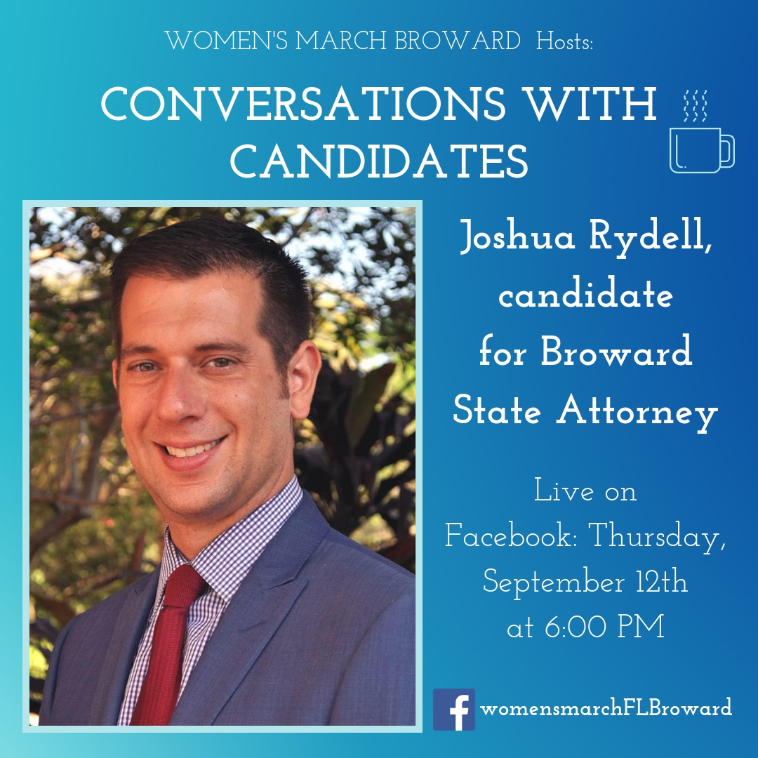 9-12-19: Conversations with Candidates - We are excited to have Joshua Rydell sit down with us for Conversations with Candidates. Joshua is running for Broward County State Attorney in 2020. Tune in to Facebook for our LIVE conversation with Joshua on September 12th at 6:00 PM. ✊🌴❤️#conversationswithcandidates #womensmarchbroward #womensmarchflorida #browardcounty #broward #browardcountystateattorney #2020election #GOTV #powertothepolls #florida #stateattorney #joshuarydell
