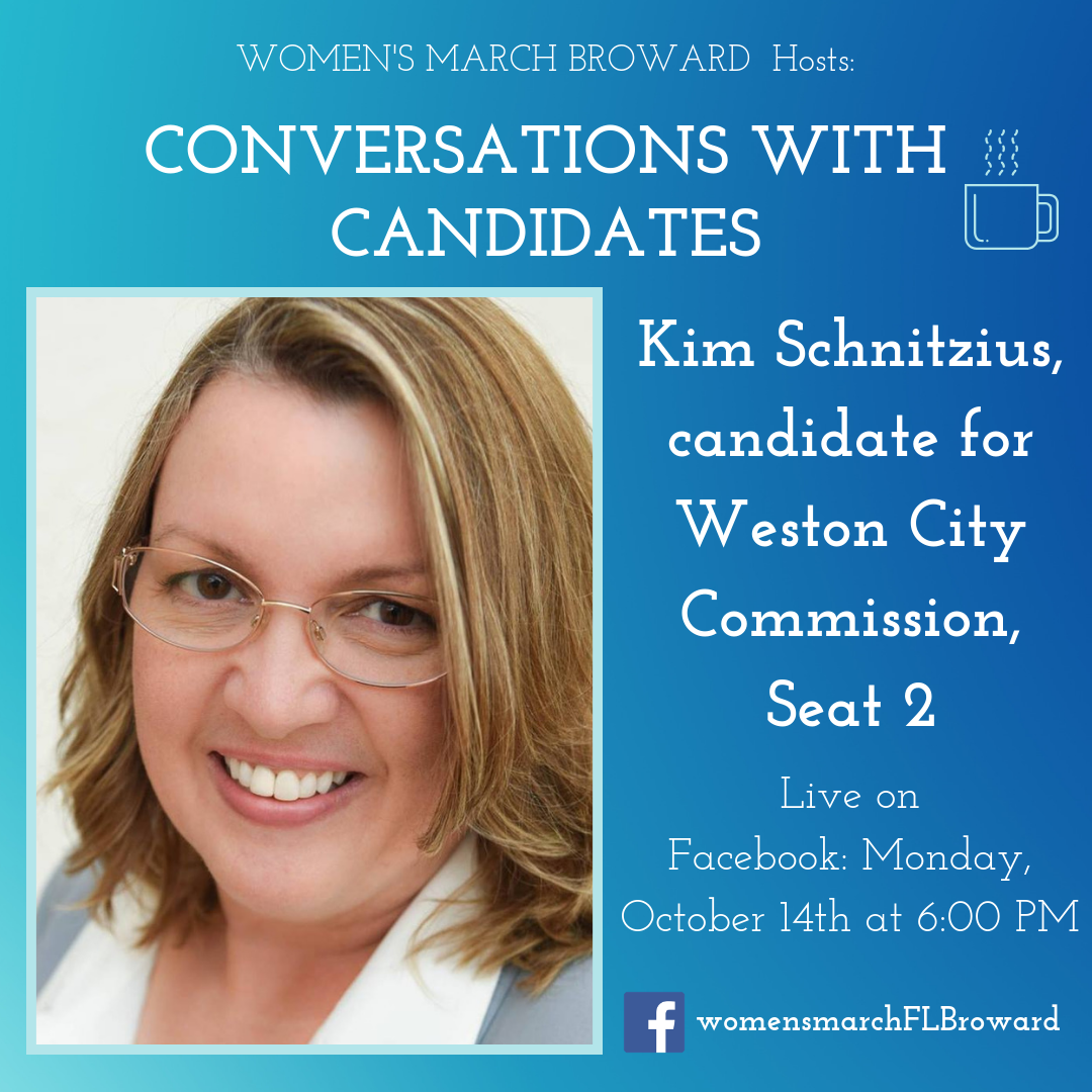 10-14-19: Conversations with Candidates - We are excited to have Kim Schnitzius sit down with us for Conversations with Candidates. Kim is running for Weston City Commission, Seat 2 in 2020. Tune in to Facebook for our LIVE conversation with Kim on October 14th at 6:00 PM. ✊🌴❤️#conversationswithcandidates #womensmarchbroward #womensmarchflorida #browardcounty #broward #westoncitycommission #2020election #GOTV #powertothepolls #florida #citycommission #kimschnitzius