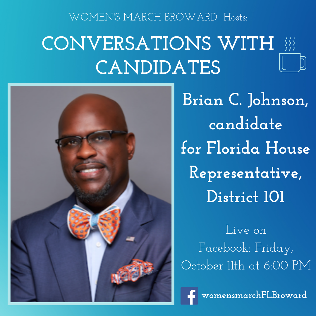 10-11-19: Conversations with Candidates - We are excited to have Brian C. Johnson sit down with us for Conversations with Candidates. Brian is running for Florida House of Representatives, District 101 in 2020. Tune in to Facebook for our LIVE conversation with Brian on October 11th at 6:00 PM. ✊🌴❤️ Brian C. Johnson for FL State Representative District 101#conversationswithcandidates #womensmarchbroward #womensmarchflorida #browardcounty #broward #floridahouserepresentative #2020election #GOTV #powertothepolls #florida #district101 #briancjohnson