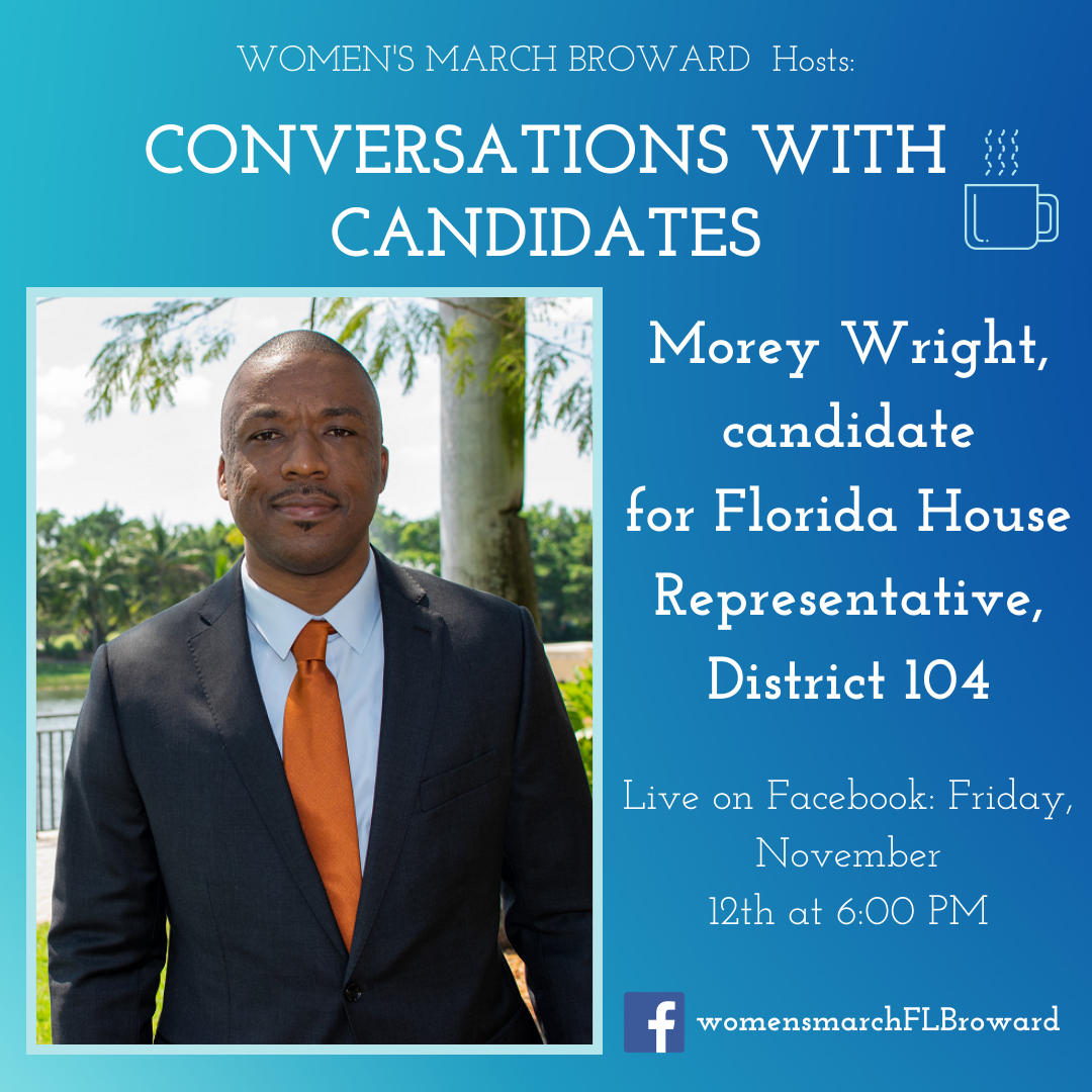 11-12-19: Conversations with Candidates - We are excited to have Morey Wright sit down with us for Conversations with Candidates. Morey is running for Florida House District 104 in 2020. Tune in to Facebook for our LIVE conversation with Morey on November 12th at 6:00 PM. ✊🌴❤️#conversationswithcandidates #womensmarchbroward #womensmarchflorida #browardcounty #broward #floridahouse #2020election #GOTV #powertothepolls #florida #floridahouserepresentative #moreywright #FLHD104