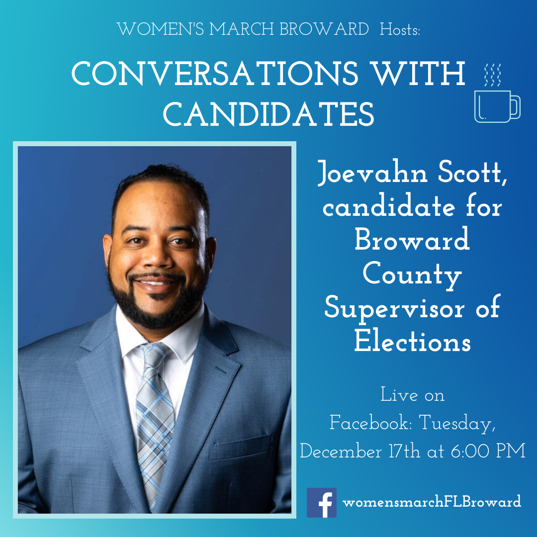 12-17-19: Conversations with Candidates - We are excited to have Joevahn Scott sit down with us for Conversations with Candidates. Joevahn is running for Broward County Supervisor of Elections in 2020. Tune in to Facebook for our LIVE conversation with Joevahn on December 17th at 6:00 PM. ✊🌴❤️#conversationswithcandidates #womensmarchbroward #womensmarchflorida #browardcounty #broward #browardcountysupervisorofelections #2020election #GOTV #powertothepolls #florida #supervisorofelections #SOE #joevahnscott