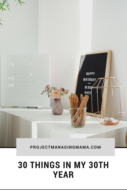 30 Things in My 30th Year | Project Managing Mama