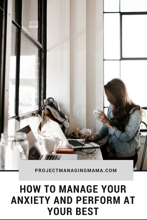 How to Manage Your Anxiety and Perform at Your Best | Project Managing Mama