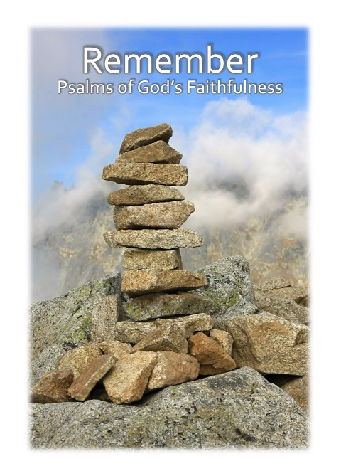 Remembering: Psalms of God's Faithfulness-Remembering the Wonders of God - Throughout Scripture stones were used as a remembrance of God's faithfulness. Often stones were piled on top of one another marking places where people experienced God's presence. Today, people continue to use stones to mark a spot, whether just for fun, while hiking, or as a reminder of something significant in their lives.