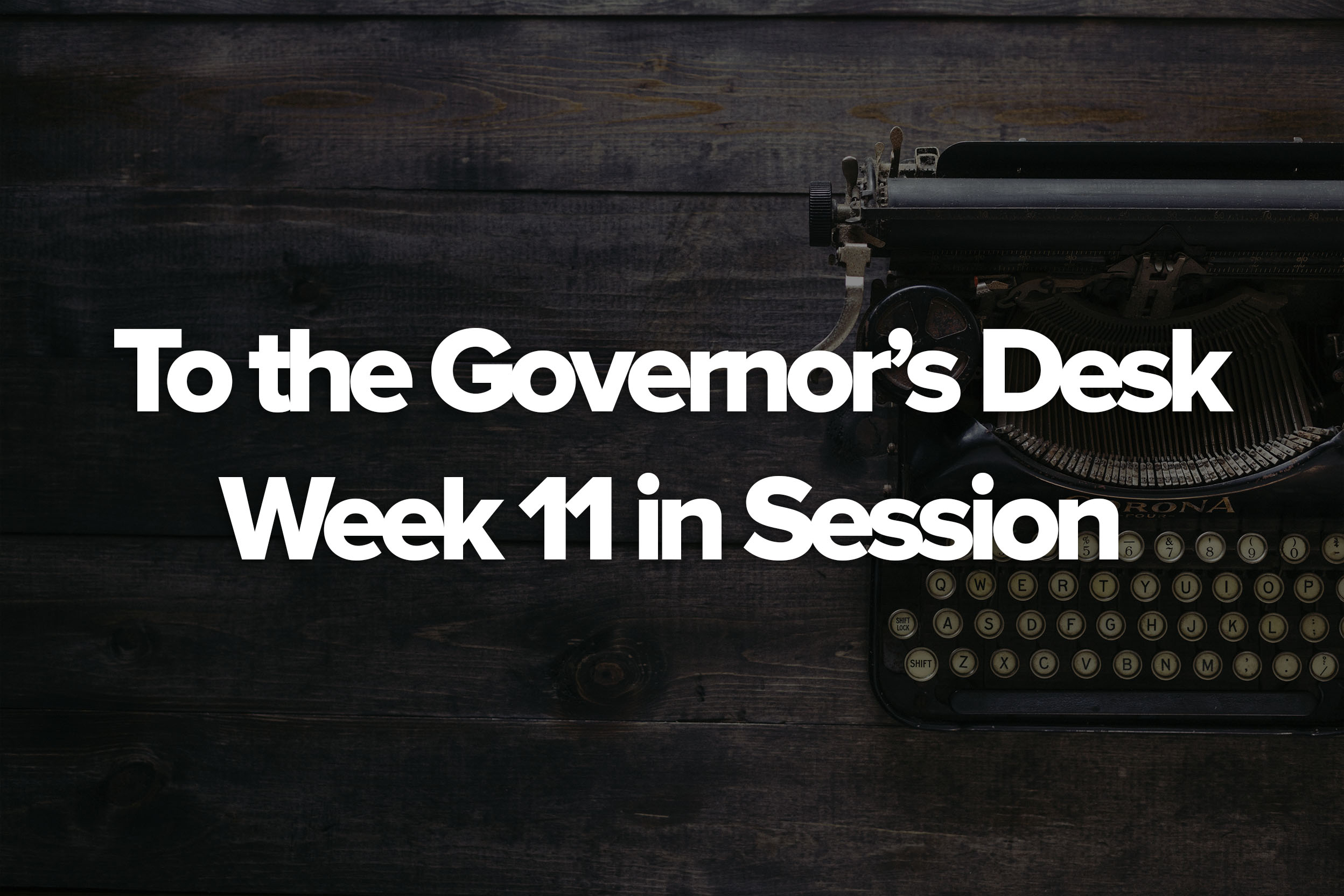 week 11 to the governors desk.jpg