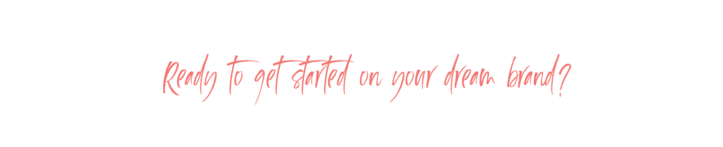 Brand of Your Dreams_Ready to get started.png