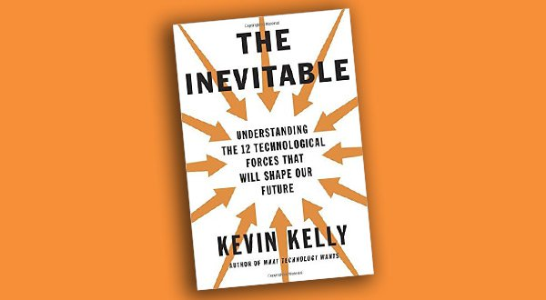 The Inevitable: Understanding the 12 Technological Forces That Will Shape Our Future  by Kevin Kelly
