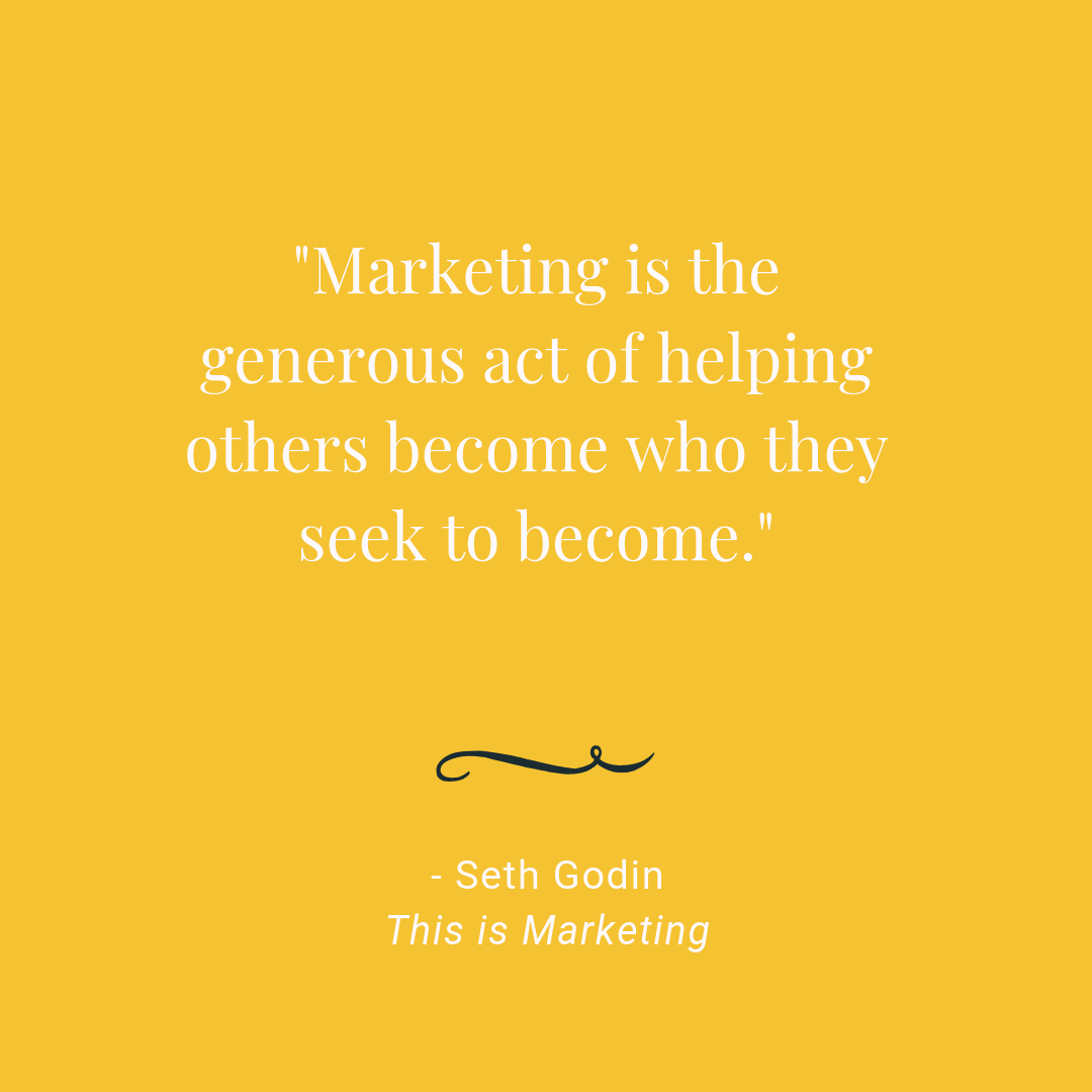 Seth Godin quote: Marketing is the generous act of helping others become who they seek to become""