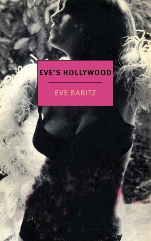 EVE'S HOLLYWOOD  by Eve Babitz. NYRB ed. 2015. $17.95.