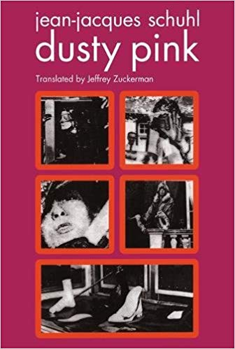 DUSTY PINK ( ROSE POUSSIÈRE )  by Jean-Jacques Schuhl. Forthcoming in translation Sept. 2018. $14.95. Semiotext(e). 128 pp.