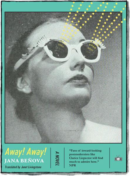 AWAY! AWAY!  by Jana Beňová, Tr. Janet Livingstone. December 2018. Two Dollar Radio. $14.99. 99 pp.