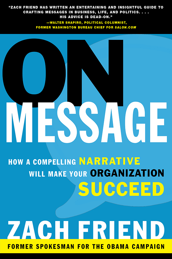 A groundbreaking, step-by-step guide on how to master a powerful narrative, get your point across, and achieve long-term results in your business, nonprofit, or campaign. - Authored by ZACH FRIEND