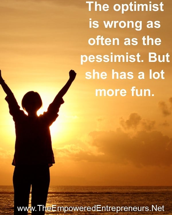 One of the best ways to go through life is taking the path of optimism. It's much more fun!
