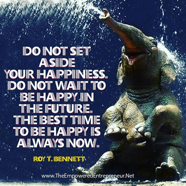 Happiness waits for no one. Be happy in each moment. Helps you to be more productive and focused. #focustips #entrepreneurship #productivityhacks