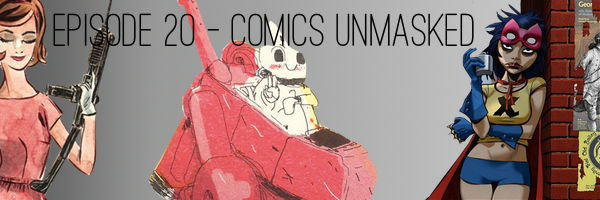 Podcast 20 - Comics Unmasked