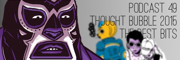 ConSequential Podcast 49 - Best of Thought Bubble 2015