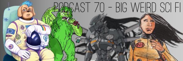 ConSequntial Podcast Episode 70 - Big Weird Sci Fi