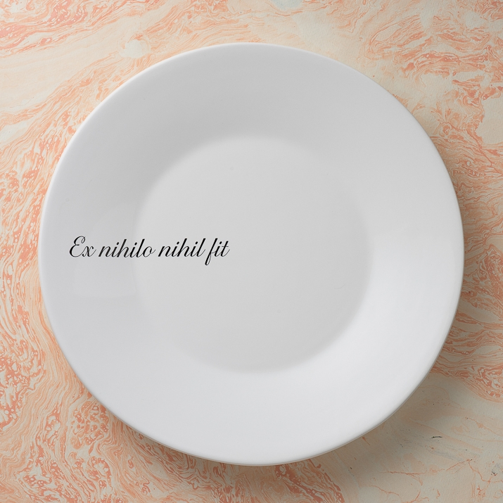 Ex nihilo nihil fit dinner plate